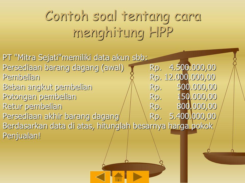 Contoh soal tentang cara menghitung HPP PT Mitra Sejati memiliki data akun sbb: Persediaan barang dagang (awal)Rp.