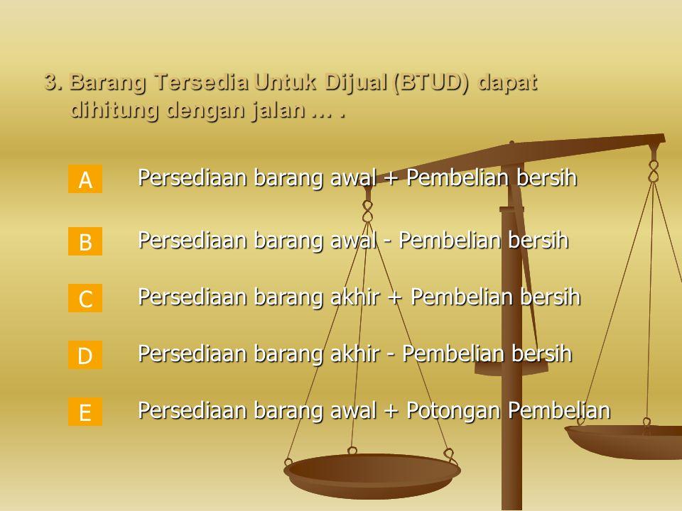 3.Barang Tersedia Untuk Dijual (BTUD) dapat dihitung dengan jalan ….