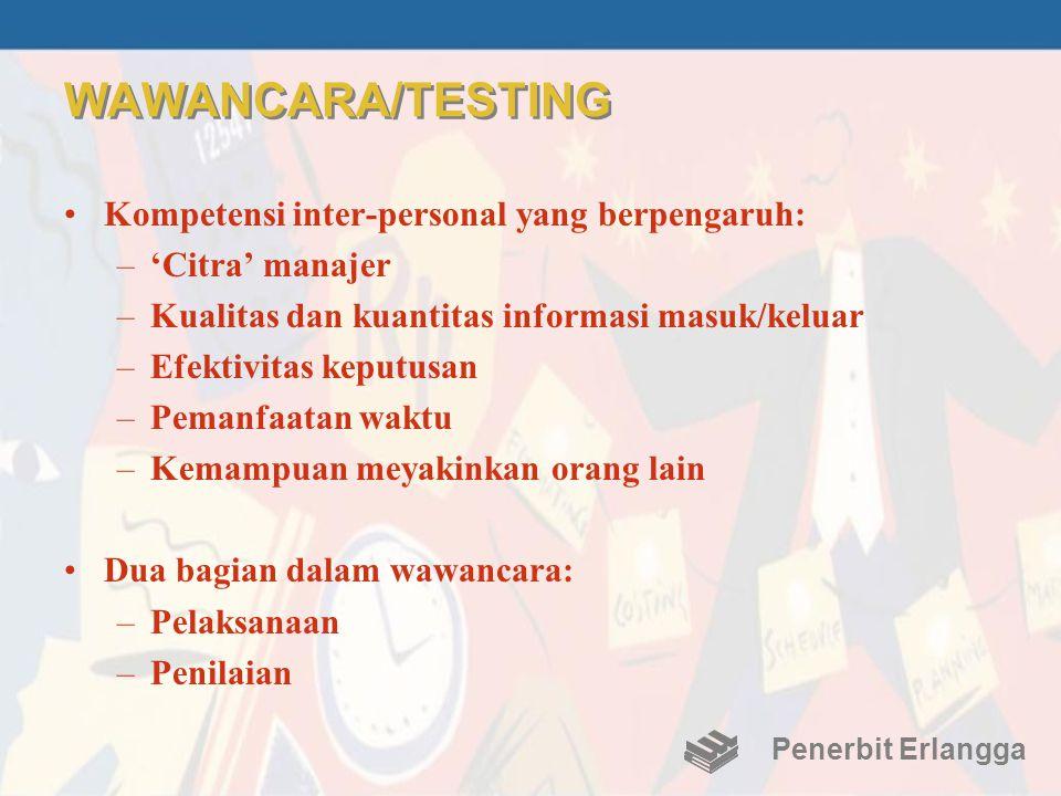 WAWANCARA/TESTING •Kompetensi inter-personal yang berpengaruh: –'Citra' manajer –Kualitas dan kuantitas informasi masuk/keluar –Efektivitas keputusan