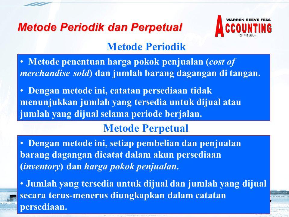 7 Metode Periodik dan Perpetual Metode Periodik • Metode penentuan harga pokok penjualan (cost of merchandise sold) dan jumlah barang dagangan di tangan.