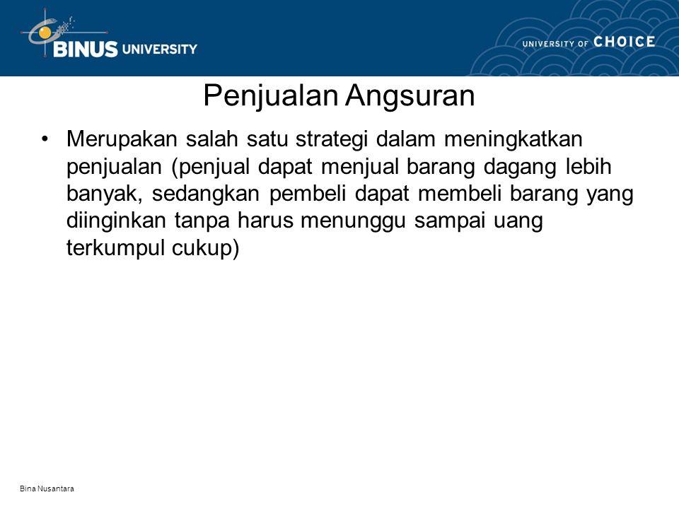 Bina Nusantara Penjualan Angsuran •Merupakan salah satu strategi dalam meningkatkan penjualan (penjual dapat menjual barang dagang lebih banyak, sedan