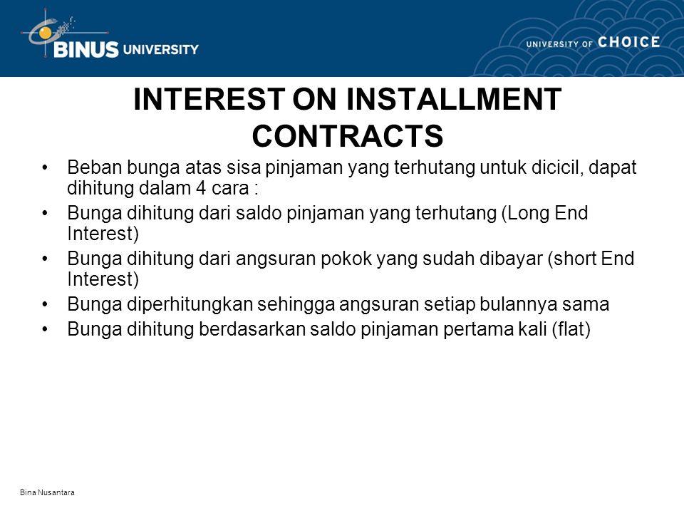 Bina Nusantara INTEREST ON INSTALLMENT CONTRACTS •Beban bunga atas sisa pinjaman yang terhutang untuk dicicil, dapat dihitung dalam 4 cara : •Bunga di