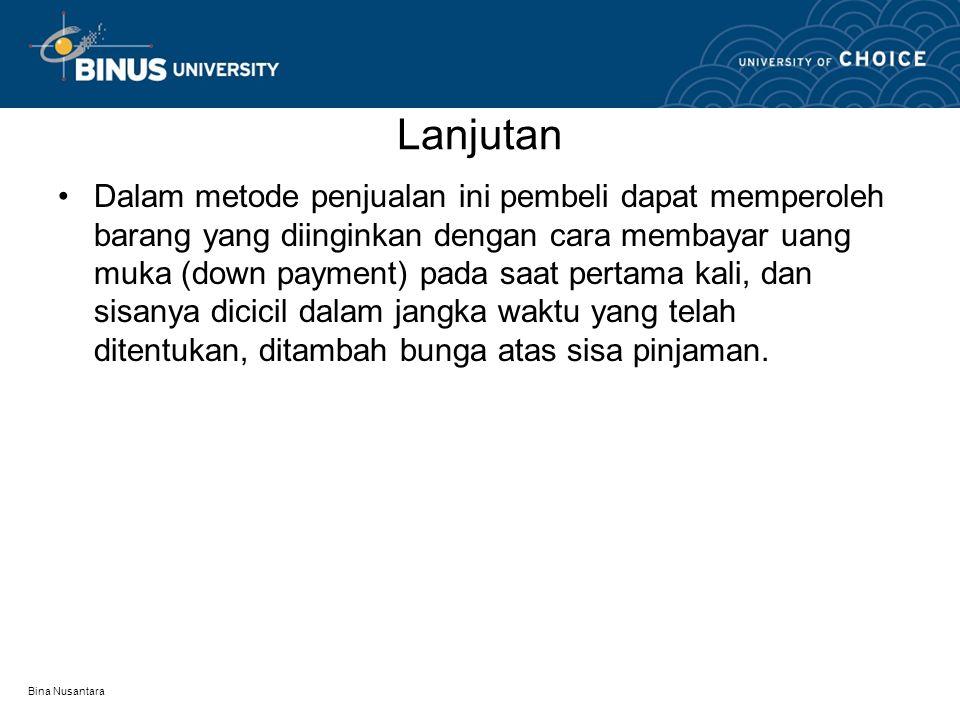 Bina Nusantara Lanjutan •Dalam metode penjualan ini pembeli dapat memperoleh barang yang diinginkan dengan cara membayar uang muka (down payment) pada