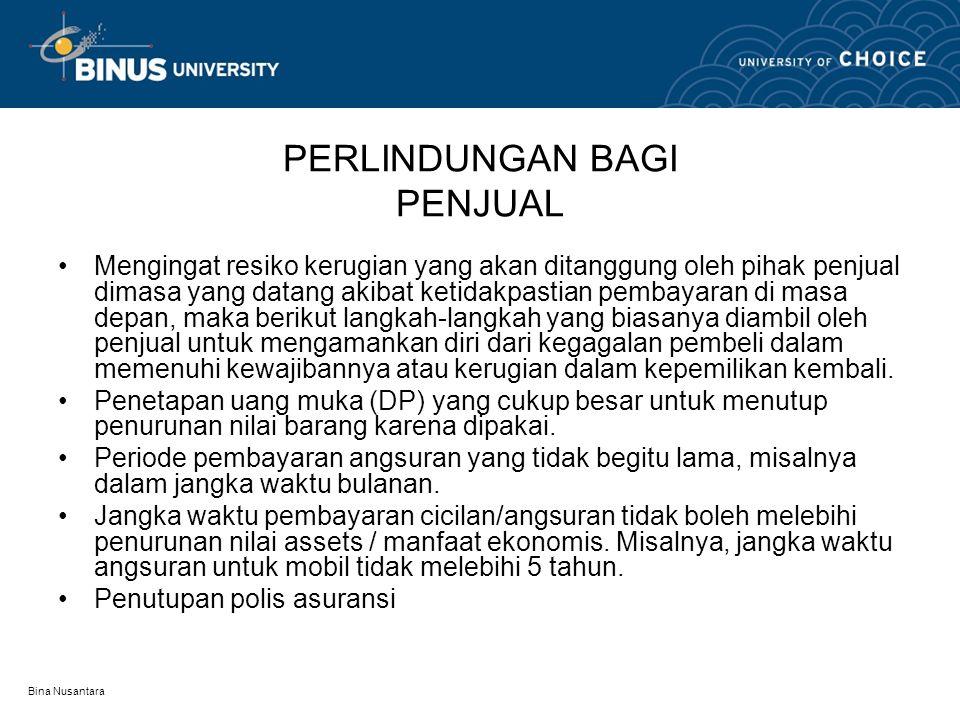 Bina Nusantara PERLINDUNGAN BAGI PENJUAL •Mengingat resiko kerugian yang akan ditanggung oleh pihak penjual dimasa yang datang akibat ketidakpastian p