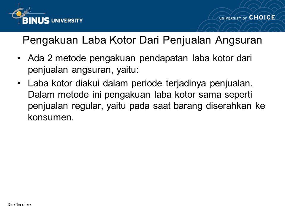 Bina Nusantara Pengakuan Laba Kotor Dari Penjualan Angsuran •Ada 2 metode pengakuan pendapatan laba kotor dari penjualan angsuran, yaitu: •Laba kotor