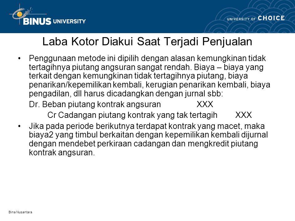 Bina Nusantara Laba Kotor Diakui Saat Terjadi Penjualan •Penggunaan metode ini dipilih dengan alasan kemungkinan tidak tertagihnya piutang angsuran sa