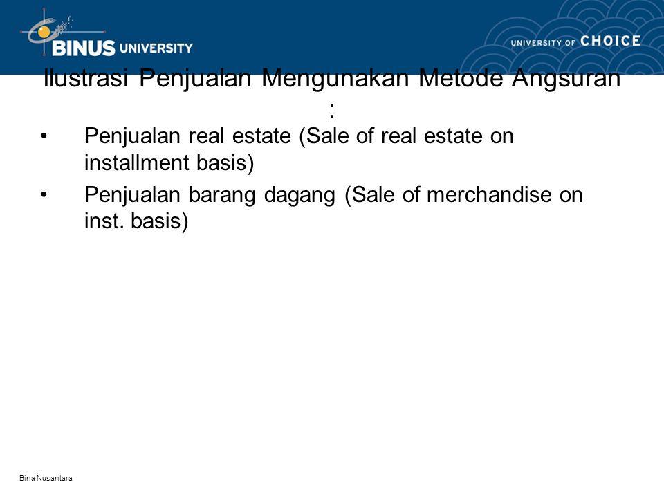 Bina Nusantara Ilustrasi Penjualan Mengunakan Metode Angsuran : •Penjualan real estate (Sale of real estate on installment basis) •Penjualan barang da