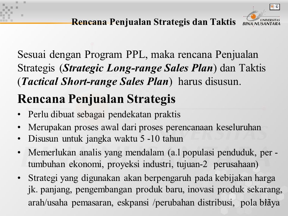 17 Rencana Penjualan Strategis dan Taktis Sesuai dengan Program PPL, maka rencana Penjualan Strategis (Strategic Long-range Sales Plan) dan Taktis (Ta