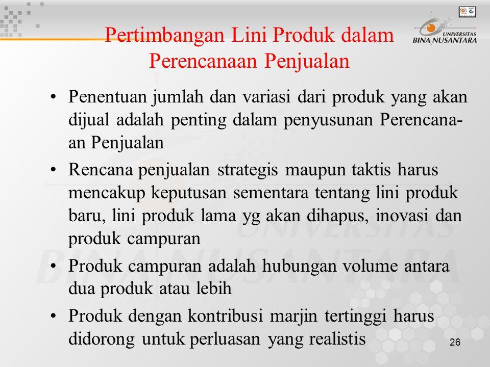 26 Pertimbangan Lini Produk dalam Perencanaan Penjualan •Penentuan jumlah dan variasi dari produk yang akan dijual adalah penting dalam penyusunan Per