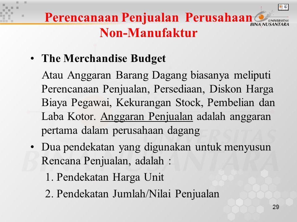 29 Perencanaan Penjualan Perusahaan Non-Manufaktur •The Merchandise Budget Atau Anggaran Barang Dagang biasanya meliputi Perencanaan Penjualan, Persed
