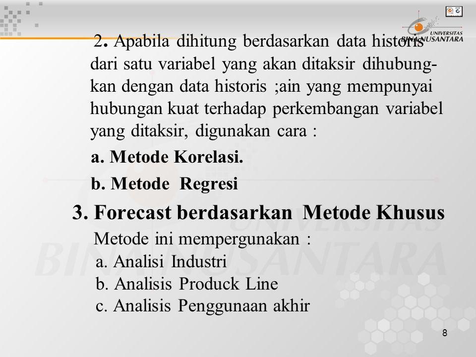 8 2. Apabila dihitung berdasarkan data historis dari satu variabel yang akan ditaksir dihubung- kan dengan data historis ;ain yang mempunyai hubungan