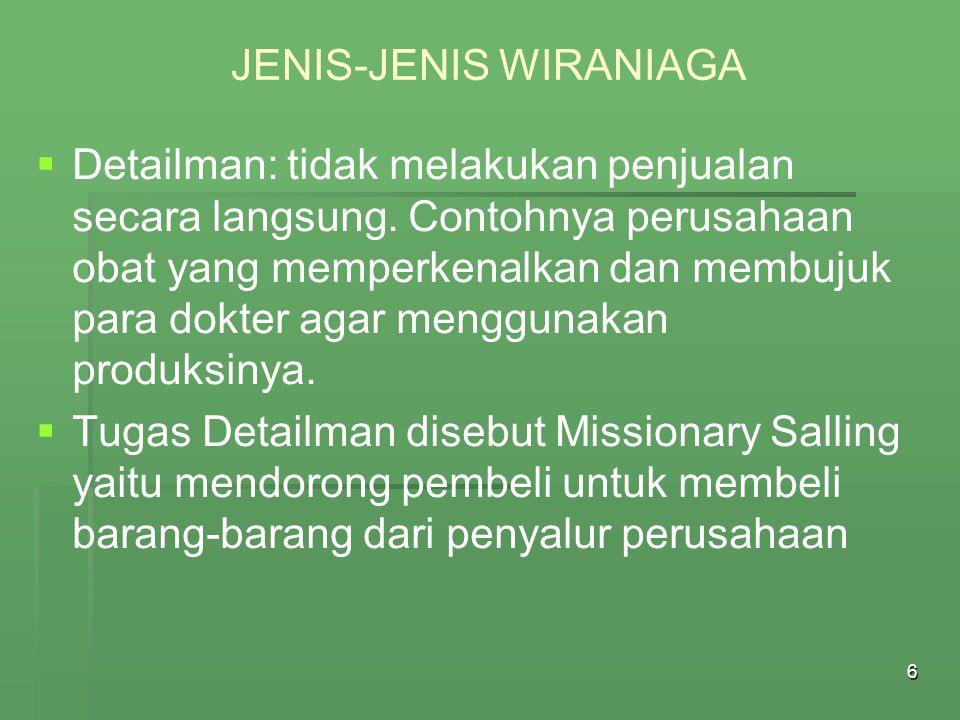 7 JENIS-JENIS WIRANIAGA   Sales Engineer: penjual yang juga memberikan latihan dan demonstrasi secara teknis tentang barang yang dijual.