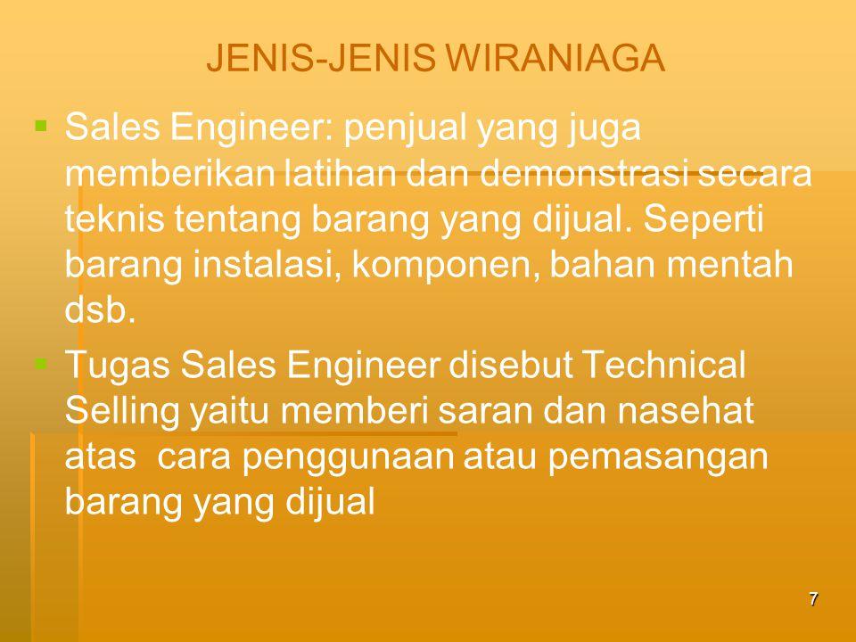 8 JENIS-JENIS WIRANIAGA  Pioneer Product Salesman: tugasnya membuka daerah/segmen pasar baru untuk produk baru.