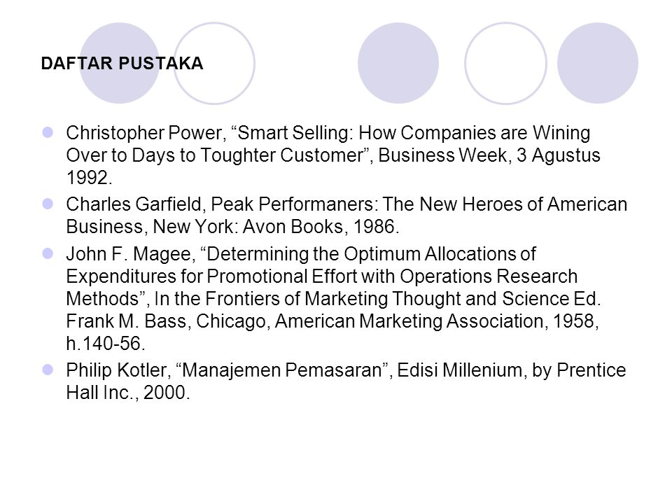 "DAFTAR PUSTAKA  Christopher Power, ""Smart Selling: How Companies are Wining Over to Days to Toughter Customer"", Business Week, 3 Agustus 1992.  Char"