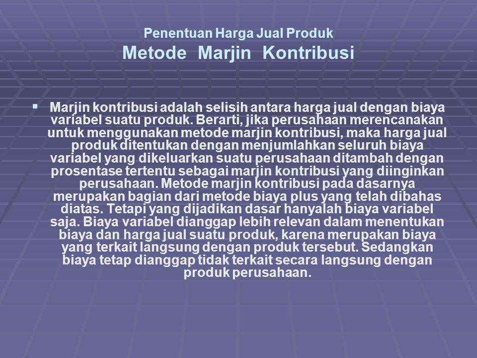 Penentuan Harga Jual Produk Metode Marjin Kontribusi   Marjin kontribusi adalah selisih antara harga jual dengan biaya variabel suatu produk.