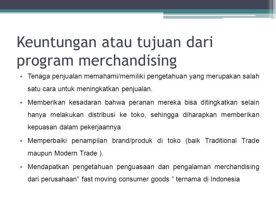 Keuntungan atau tujuan dari program merchandising • Tenaga penjualan memahami/memiliki pengetahuan yang merupakan salah satu cara untuk meningkatkan p