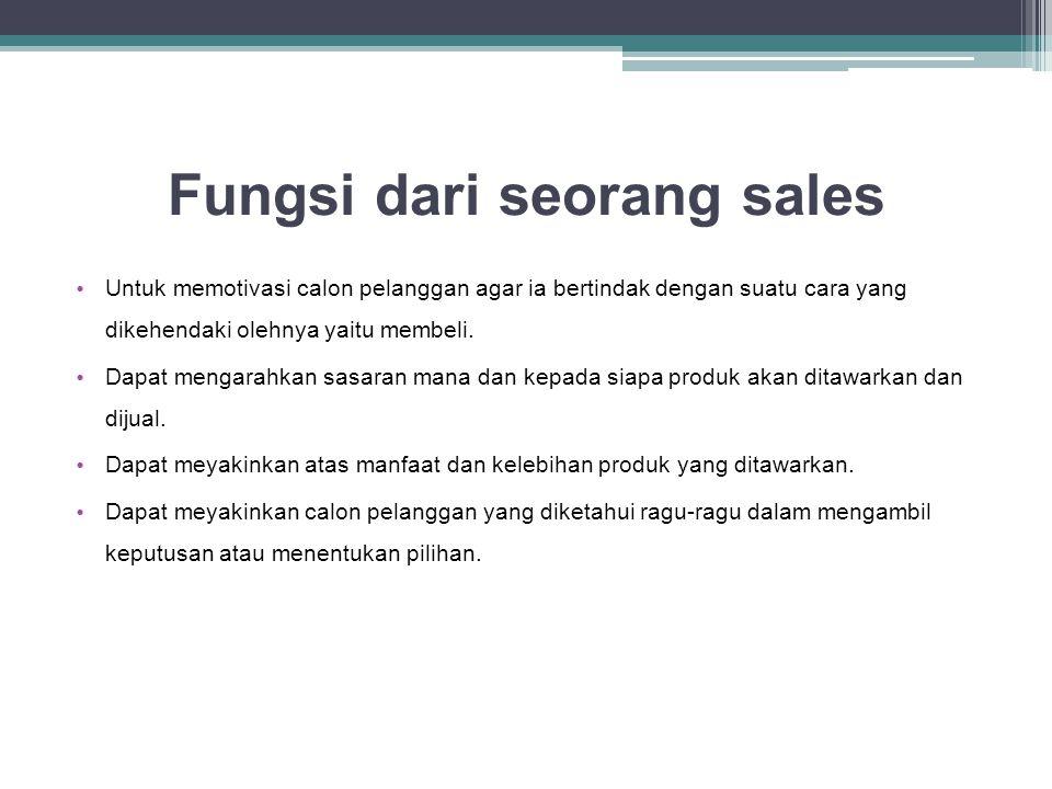 Fungsi dari seorang sales • Untuk memotivasi calon pelanggan agar ia bertindak dengan suatu cara yang dikehendaki olehnya yaitu membeli. • Dapat menga