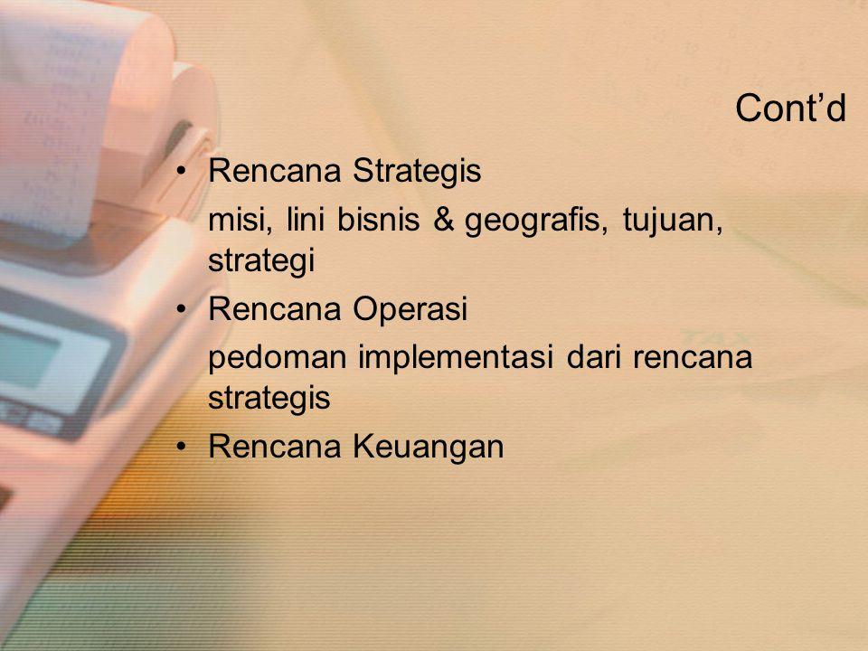 Cont'd •Rencana Strategis misi, lini bisnis & geografis, tujuan, strategi •Rencana Operasi pedoman implementasi dari rencana strategis •Rencana Keuang