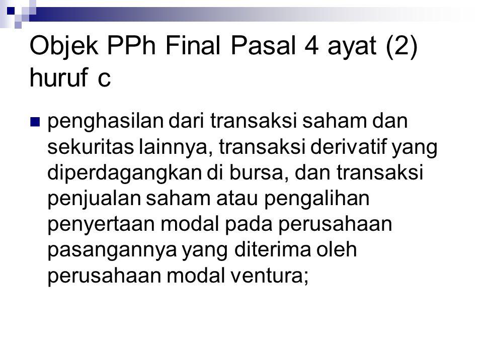 Objek PPh Final Pasal 4 ayat (2) huruf c  penghasilan dari transaksi saham dan sekuritas lainnya, transaksi derivatif yang diperdagangkan di bursa, d