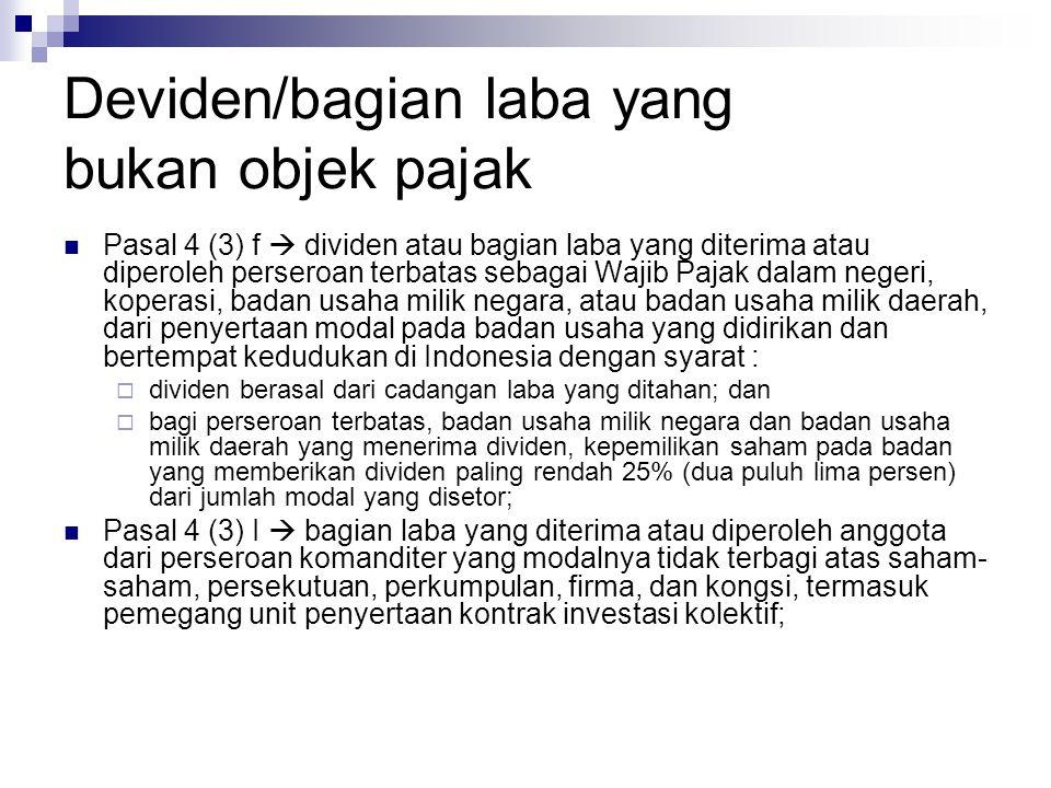 Deviden/bagian laba yang bukan objek pajak  Pasal 4 (3) f  dividen atau bagian laba yang diterima atau diperoleh perseroan terbatas sebagai Wajib Pa