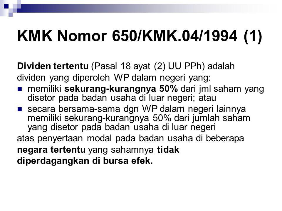 KMK Nomor 650/KMK.04/1994 (1) Dividen tertentu (Pasal 18 ayat (2) UU PPh) adalah dividen yang diperoleh WP dalam negeri yang:  memiliki sekurang-kura