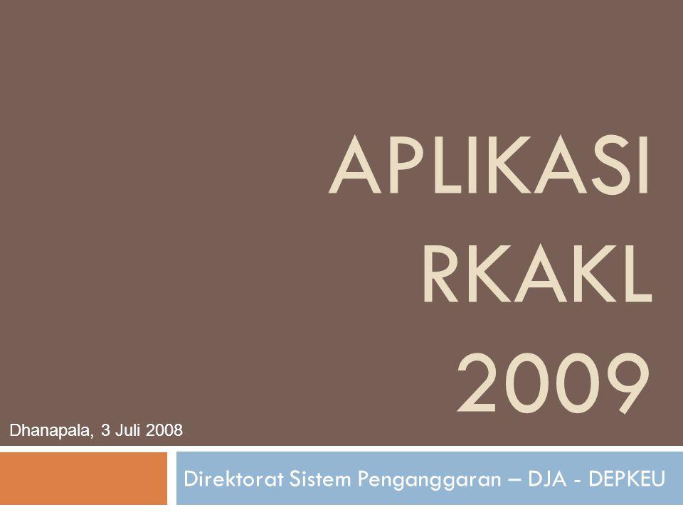APLIKASI RKAKL 2009 Direktorat Sistem Penganggaran – DJA - DEPKEU Dhanapala, 3 Juli 2008