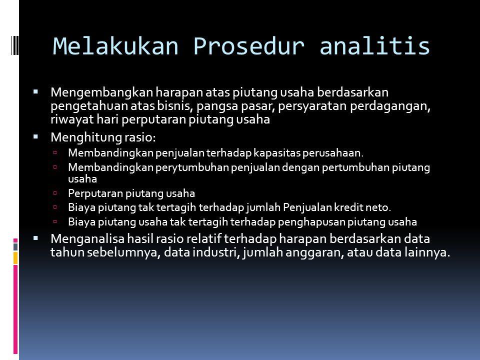 Melakukan Prosedur analitis  Mengembangkan harapan atas piutang usaha berdasarkan pengetahuan atas bisnis, pangsa pasar, persyaratan perdagangan, riw
