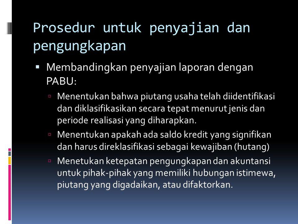 Prosedur untuk penyajian dan pengungkapan  Membandingkan penyajian laporan dengan PABU:  Menentukan bahwa piutang usaha telah diidentifikasi dan dik