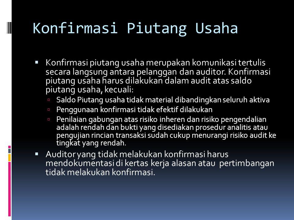 Konfirmasi Piutang Usaha  Konfirmasi piutang usaha merupakan komunikasi tertulis secara langsung antara pelanggan dan auditor. Konfirmasi piutang usa