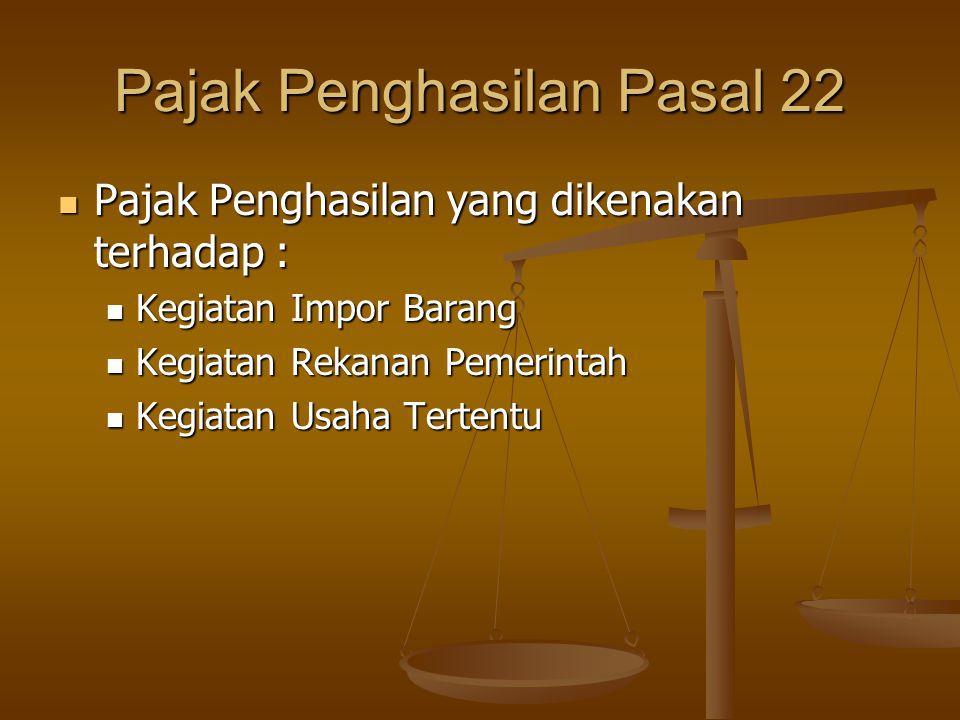 PPh 22 atas Kegiatan Tertentu   Atas penjualan hasil produksi tertentu, ditetapkan berdasarkan Keputusan Direktur Jenderal Pajak, yaitu:   Kertas = 0.1% x DPP PPN (Tidak Final)   Semen = 0.25% x DPP PPN (Tidak Final)   Baja = 0.3% x DPP PPN (Tidak Final)   Otomotif = 0.45% x DPP PPN (Tidak Final)
