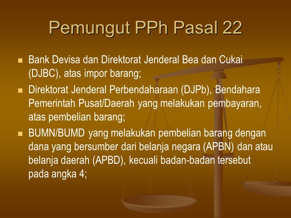 Pemungut PPh Pasal 22   Bank Devisa dan Direktorat Jenderal Bea dan Cukai (DJBC), atas impor barang;   Direktorat Jenderal Perbendaharaan (DJPb),