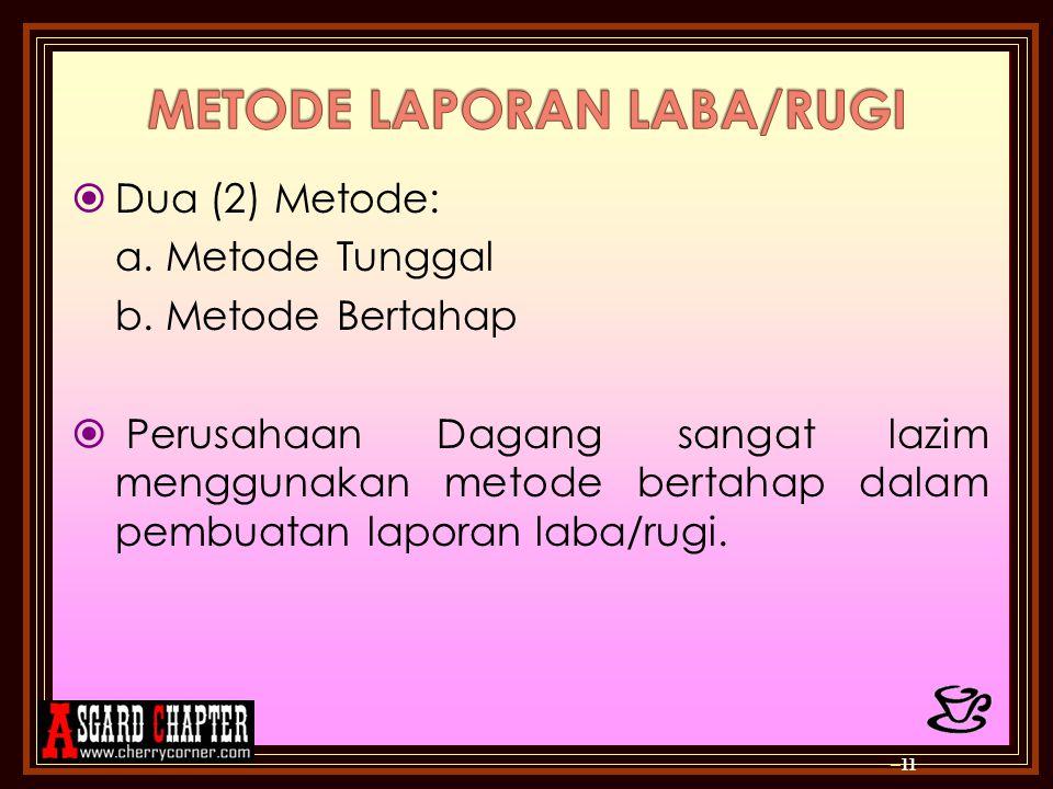  Dua (2) Metode: a. Metode Tunggal b. Metode Bertahap  Perusahaan Dagang sangat lazim menggunakan metode bertahap dalam pembuatan laporan laba/rugi.