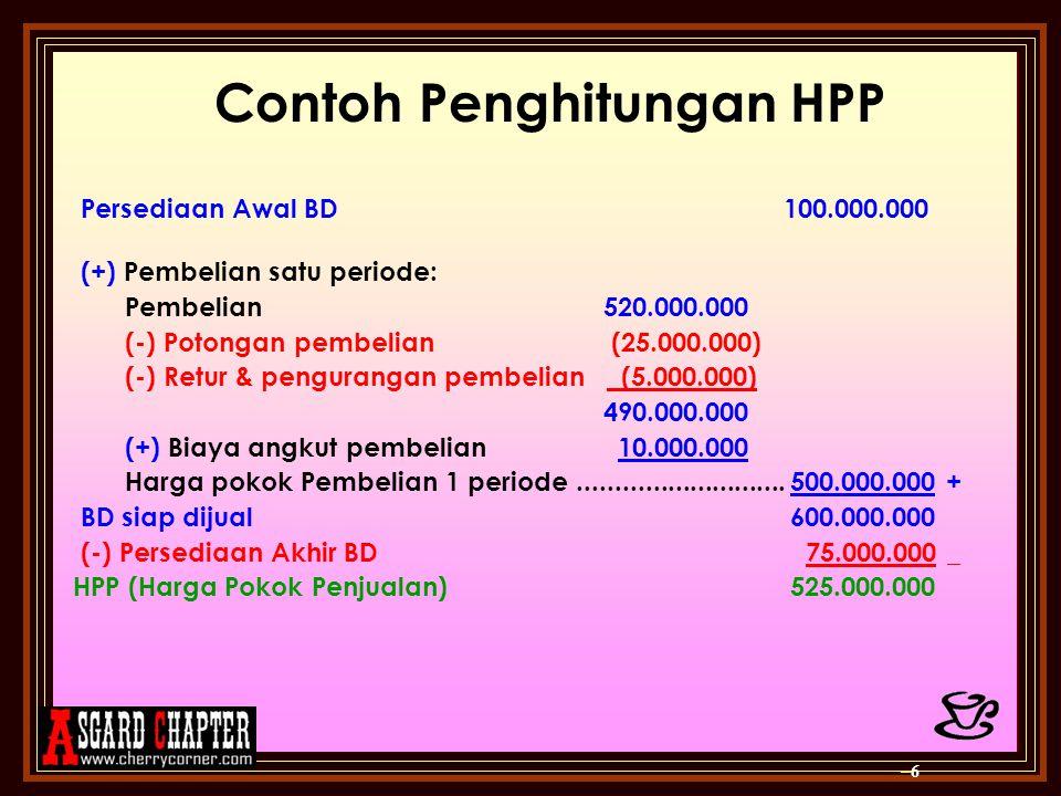 Contoh Penghitungan HPP Persediaan Awal BD 100.000.000 (+) Pembelian satu periode: Pembelian 520.000.000 (-) Potongan pembelian (25.000.000) (-) Retur