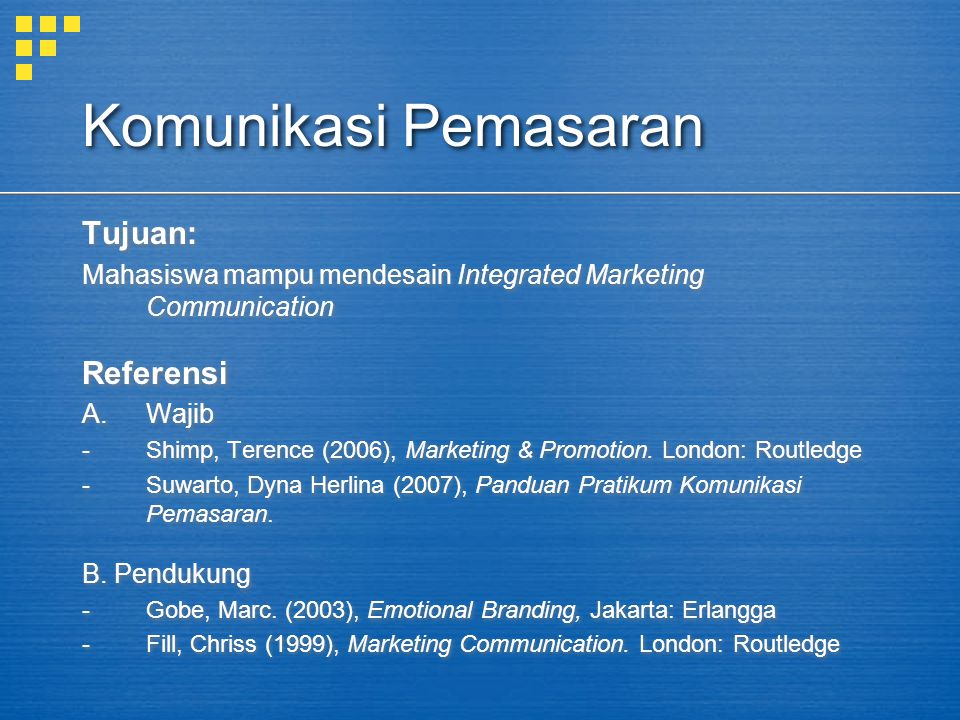 Komunikasi Pemasaran Tujuan: Mahasiswa mampu mendesain Integrated Marketing Communication Referensi A.Wajib -Shimp, Terence (2006), Marketing & Promot