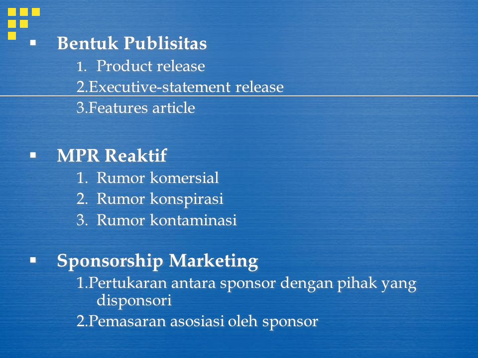  Bentuk Publisitas 1. Product release 2.Executive-statement release 3.Features article  MPR Reaktif 1.Rumor komersial 2.Rumor konspirasi 3.Rumor kon