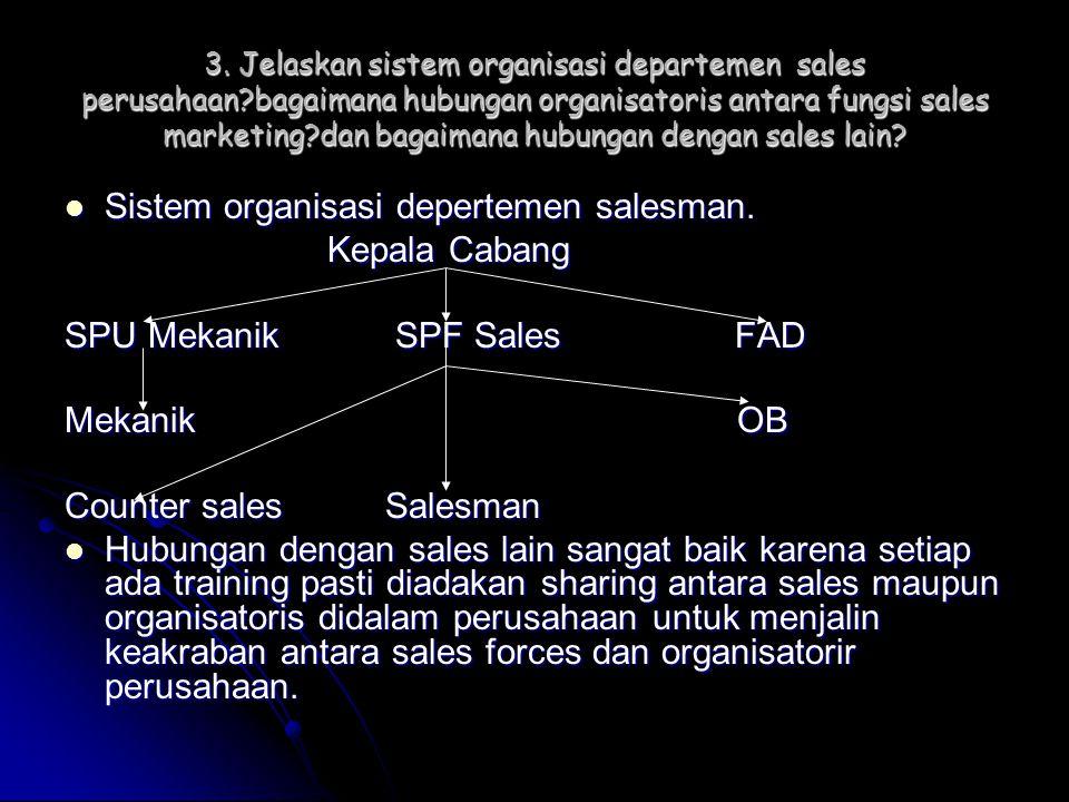 3. Jelaskan sistem organisasi departemen sales perusahaan?bagaimana hubungan organisatoris antara fungsi sales marketing?dan bagaimana hubungan dengan