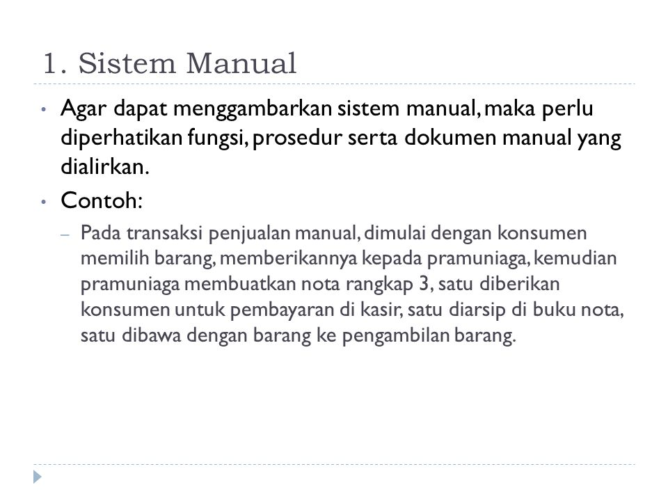 1. Sistem Manual • Agar dapat menggambarkan sistem manual, maka perlu diperhatikan fungsi, prosedur serta dokumen manual yang dialirkan. • Contoh: – P