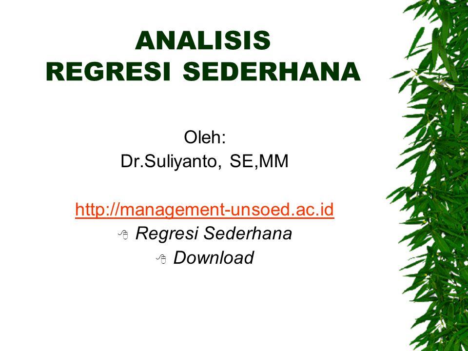 ANALISIS REGRESI SEDERHANA Oleh: Dr.Suliyanto, SE,MM http://management-unsoed.ac.id  Regresi Sederhana  Download