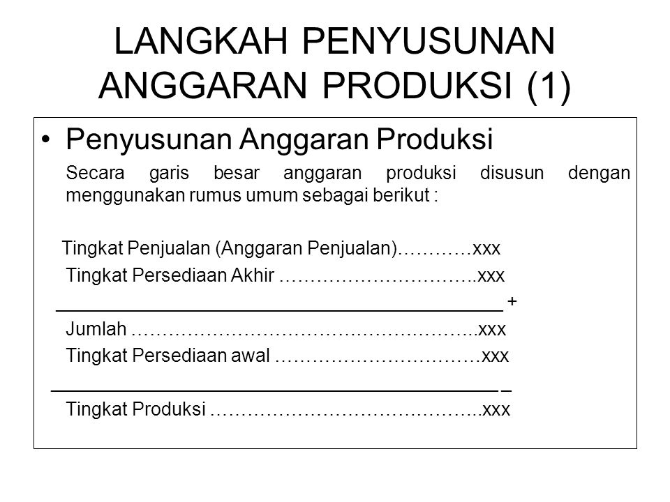 LANGKAH PENYUSUNAN ANGGARAN PRODUKSI (1) •Penyusunan Anggaran Produksi Secara garis besar anggaran produksi disusun dengan menggunakan rumus umum seba