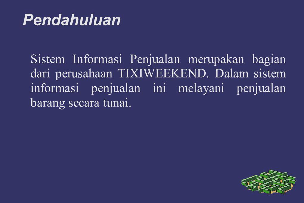 Pendahuluan Sistem Informasi Penjualan merupakan bagian dari perusahaan TIXIWEEKEND.