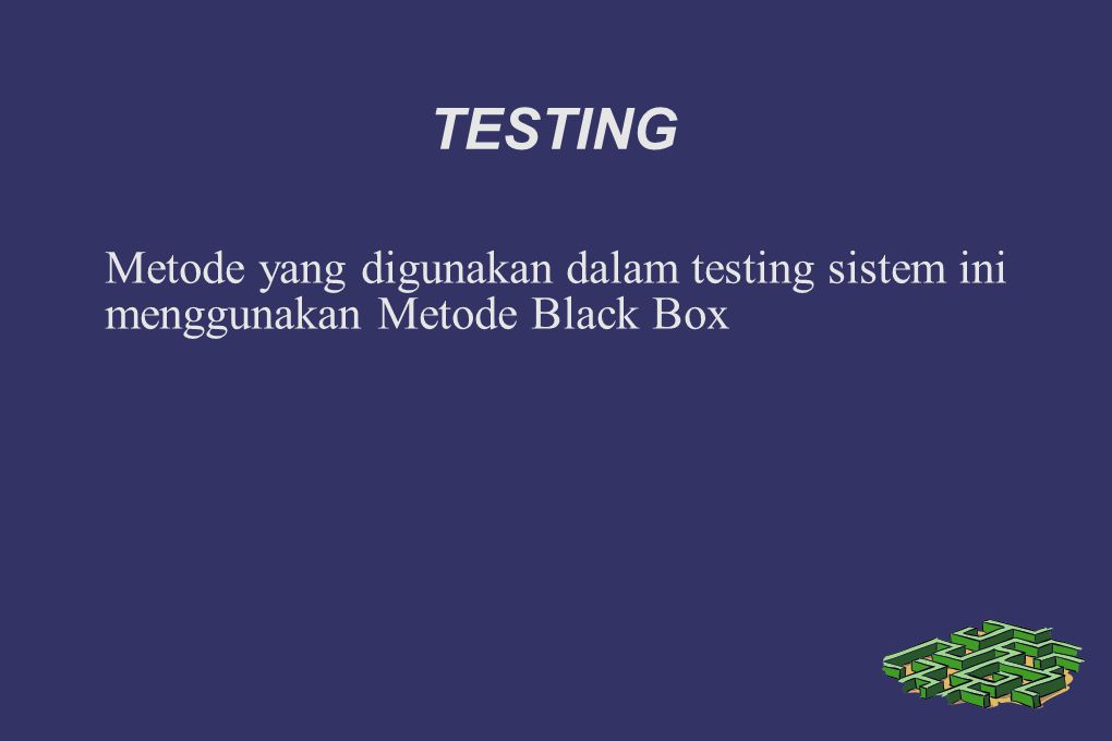 TESTING Metode yang digunakan dalam testing sistem ini menggunakan Metode Black Box
