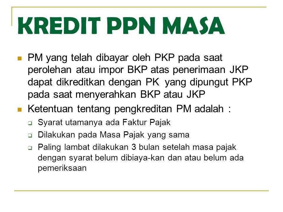 KREDIT PPN MASA  PM yang telah dibayar oleh PKP pada saat perolehan atau impor BKP atas penerimaan JKP dapat dikreditkan dengan PK yang dipungut PKP