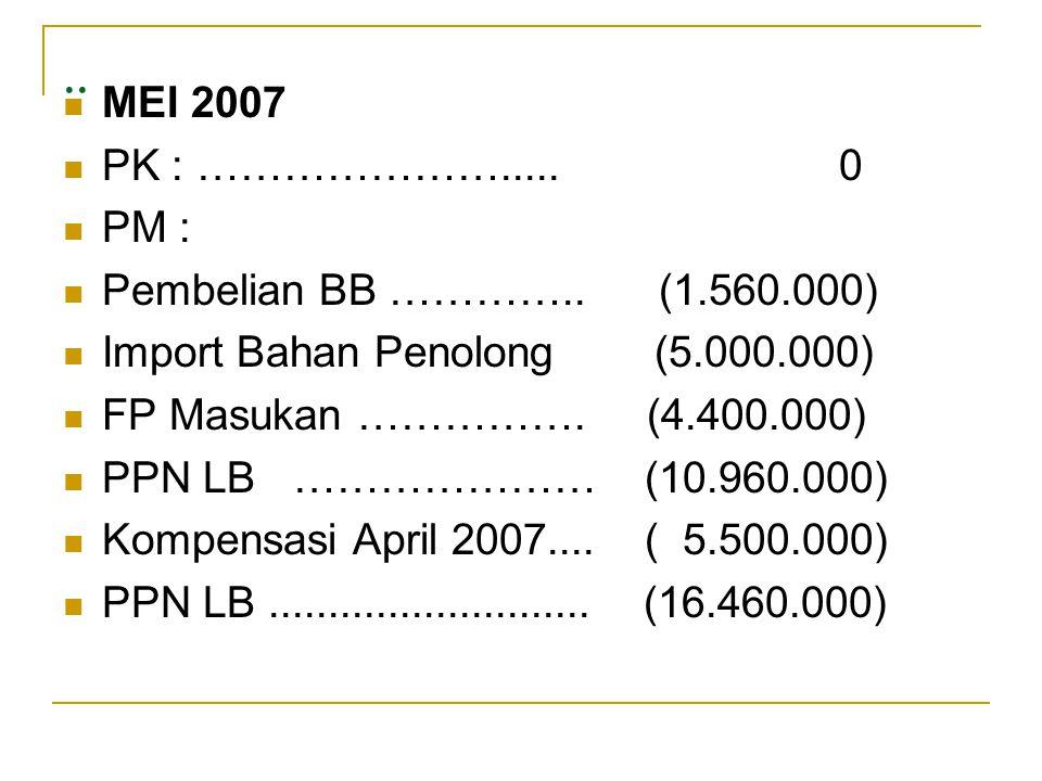 ..  MEI 2007  PK : …………………..... 0  PM :  Pembelian BB ………….. (1.560.000)  Import Bahan Penolong (5.000.000)  FP Masukan ……………. (4.400.000)  PPN