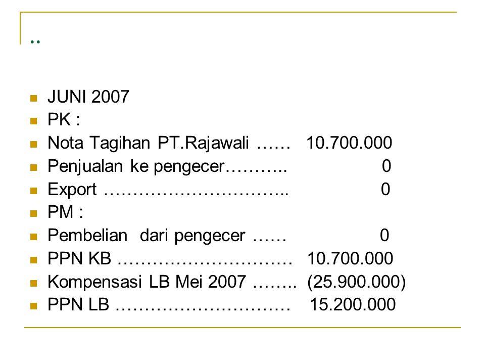 ..  JUNI 2007  PK :  Nota Tagihan PT.Rajawali …… 10.700.000  Penjualan ke pengecer……….. 0  Export ………………………….. 0  PM :  Pembelian dari pengecer