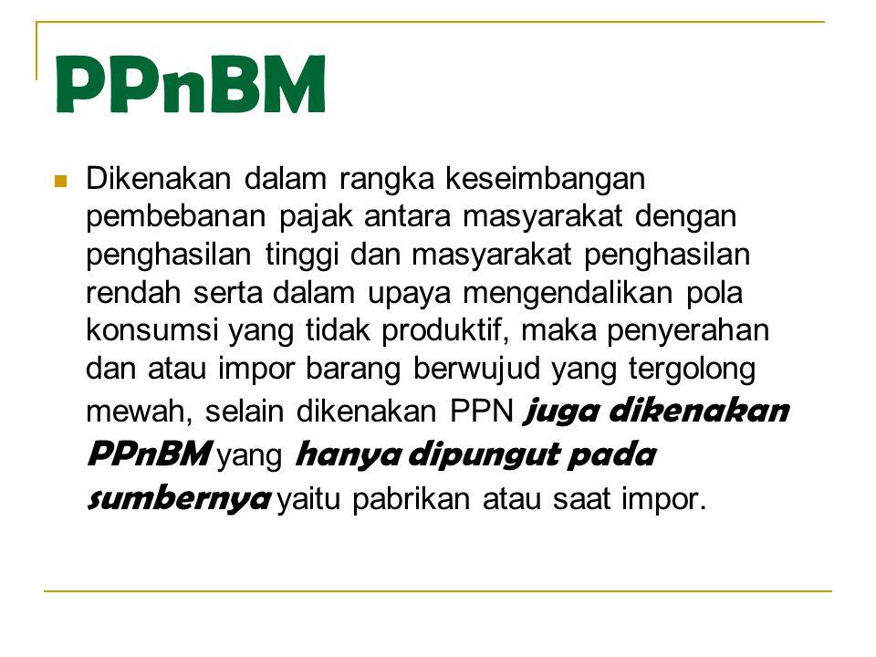 PPnBM  Dikenakan dalam rangka keseimbangan pembebanan pajak antara masyarakat dengan penghasilan tinggi dan masyarakat penghasilan rendah serta dalam