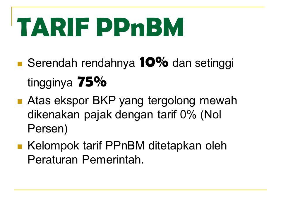 TARIF PPnBM  Serendah rendahnya 10% dan setinggi tingginya 75%  Atas ekspor BKP yang tergolong mewah dikenakan pajak dengan tarif 0% (Nol Persen) 