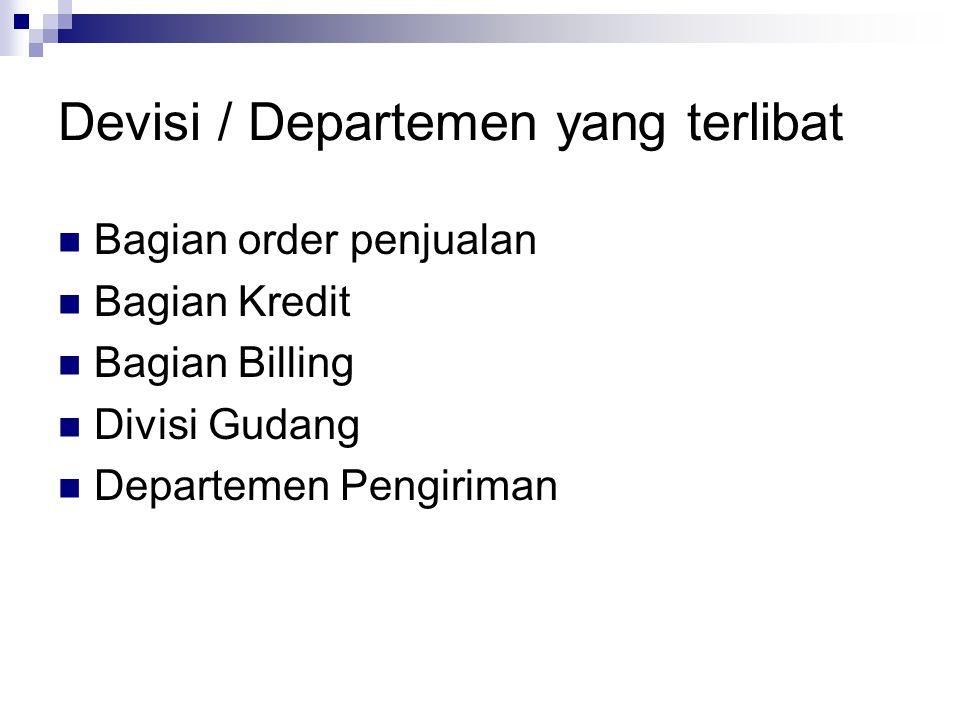 Devisi / Departemen yang terlibat  Bagian order penjualan  Bagian Kredit  Bagian Billing  Divisi Gudang  Departemen Pengiriman