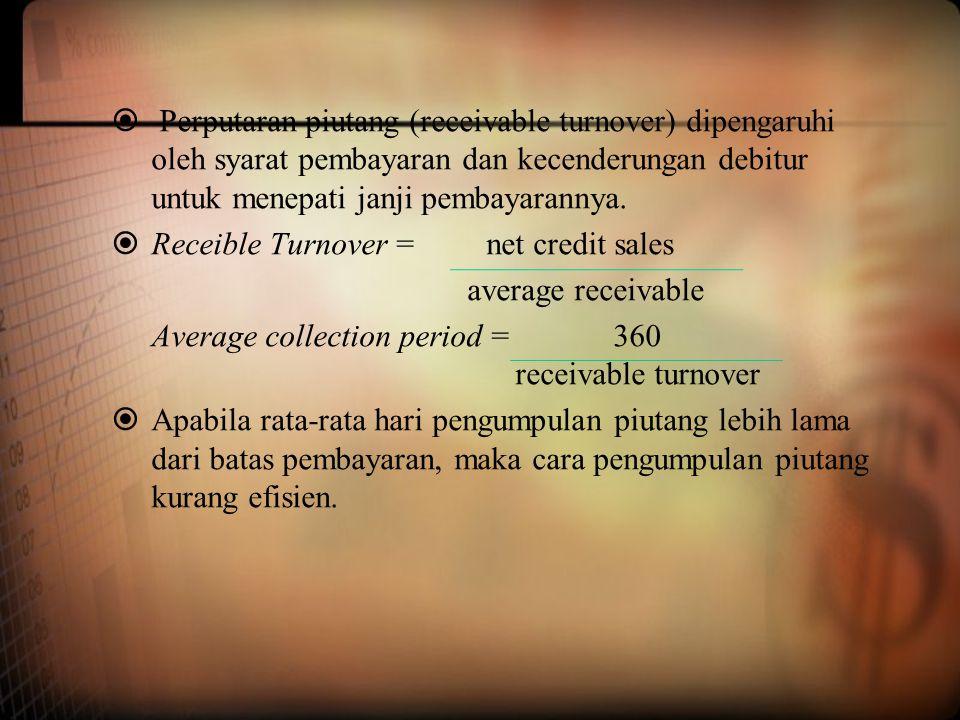  Perputaran piutang (receivable turnover) dipengaruhi oleh syarat pembayaran dan kecenderungan debitur untuk menepati janji pembayarannya.  Receible
