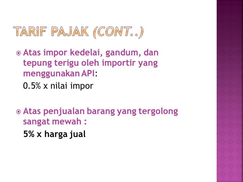  Atas impor kedelai, gandum, dan tepung terigu oleh importir yang menggunakan API: 0.5% x nilai impor  Atas penjualan barang yang tergolong sangat m