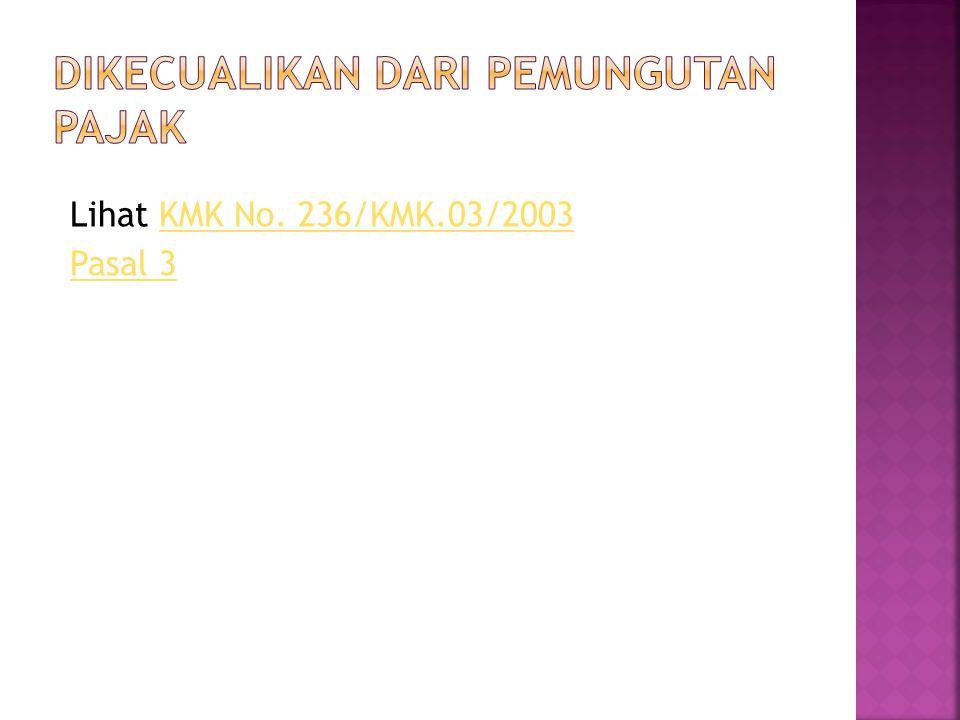 Lihat KMK No. 236/KMK.03/2003KMK No. 236/KMK.03/2003 Pasal 3
